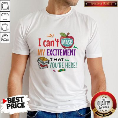Hot Apple Face Mask I Can't Mask My Excitement That You're Here Shirt