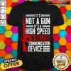 Hot It's Not A Gun It's A High Speed Wireless Communication Device Stars Shirt