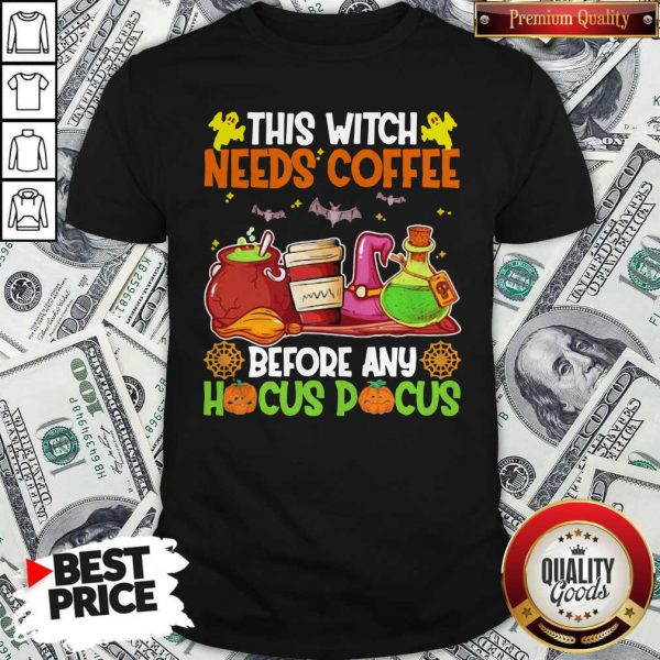Lovely Halloween This Witch Needs Coffee Before Any Hocus Pocus Shirt