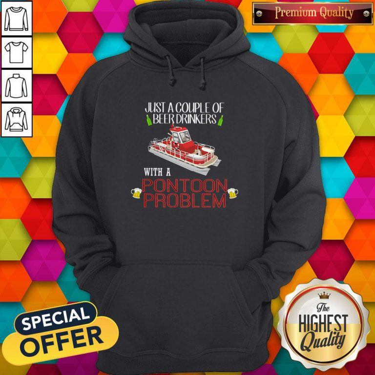Lovely Just A Couple Of Beer Drinkers With A Pontoon Problem Hoodie