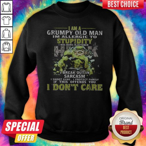 Nice Maestro I Am A Grumpy Old Man I'M Allergic To Stupidity I Was Born In October I Break Out In Sarcasm I Shoot Guns I Protect Family If This Offends You I Don'T Care Sweatshirt