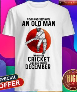 Nice Never Underestimate An Old Man Who Loves Cricket And Was Born In December Sunset Shirt
