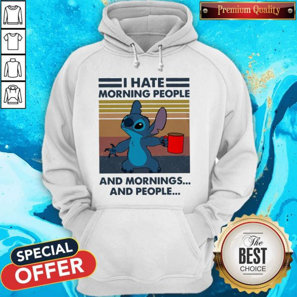 Nice Stitch I Hate Morning People And Mornings And People Vintage Hoodie