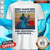 Nice Stitch I Hate Morning People And Mornings And People Vintage Shirt