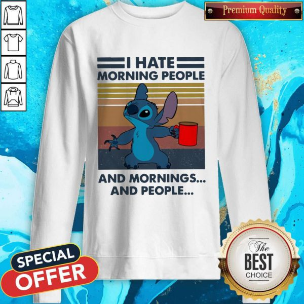 Nice Stitch I Hate Morning People And Mornings And People Vintage Sweatshirt