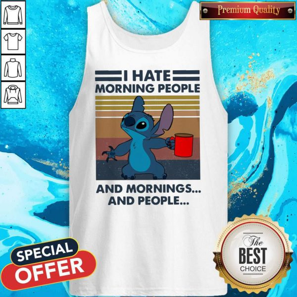 Nice Stitch I Hate Morning People And Mornings And People Vintage Tank Top