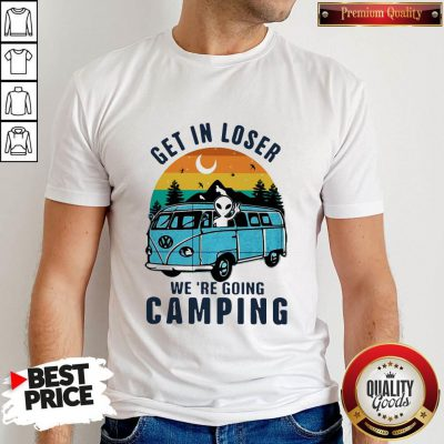 Nice UFO Get In Loser We're Going Camping Vintage Retro Shirt