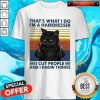 Official Cat That's What I Do I'm A Hairdresser I Cut People And I Know Things Vintage Retro Shirt