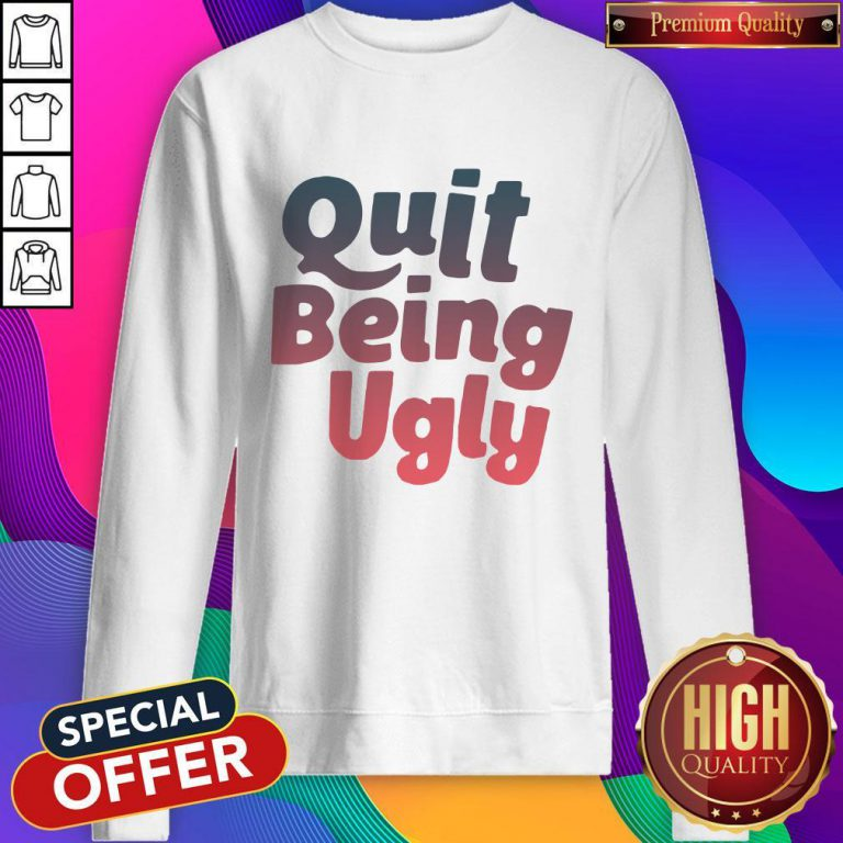 Official I Want Quit Being Ugly Sweatshirt