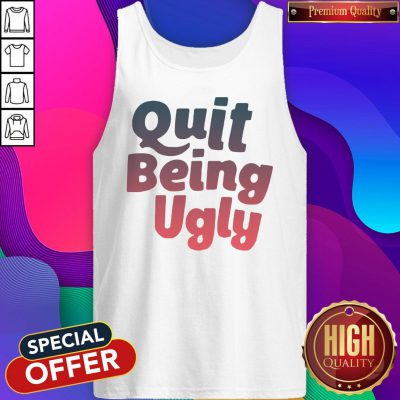 Official I Want Quit Being Ugly Tank Top