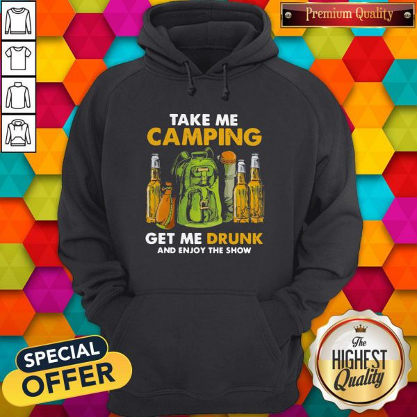 Official Take Me Camping Get Me Drunk And Enjoy The Show Hoodie