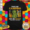Official Take Me Camping Get Me Drunk And Enjoy The Show Shirt