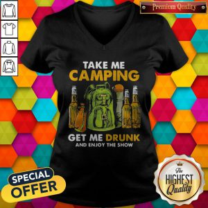 Official Take Me Camping Get Me Drunk And Enjoy The Show V-neck