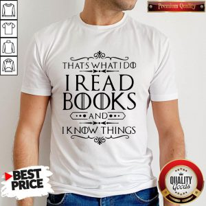 Official That's What I Do I Read Books And I Know Things Shirt