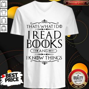 Official That's What I Do I Read Books And I Know Things V-neck