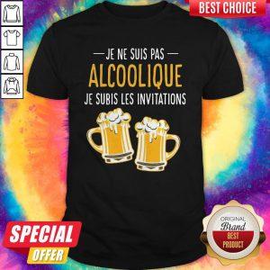 Pretty Beer Je Ne Suis Pas Alcoolique Je Subis Les Invitations Shirt