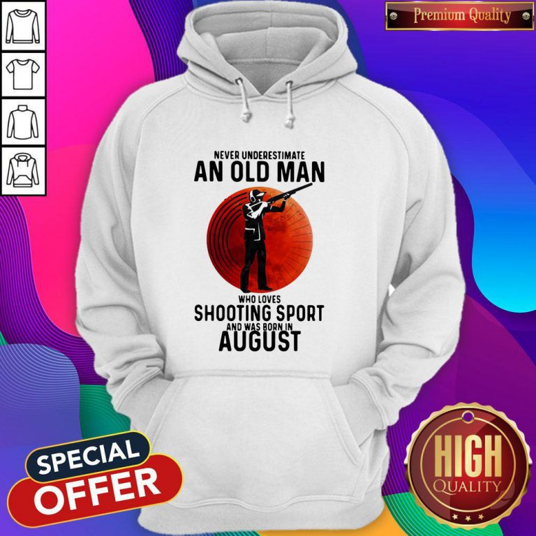 Pro Never Underestimate An Old Man Who Loves Shooting Sport And Was Born In August Sunset Hoodie