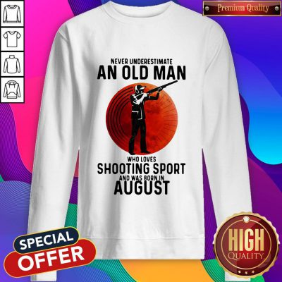 Pro Never Underestimate An Old Man Who Loves Shooting Sport And Was Born In August Sunset Sweatshirt