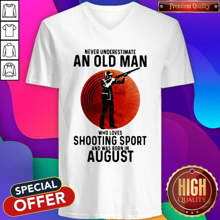 Pro Never Underestimate An Old Man Who Loves Shooting Sport And Was Born In August Sunset V-neck