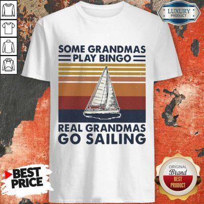 Pro Some Grandmas Play Bingo Real Grandmas Ride Go Sailing Vintage Retro Shirt