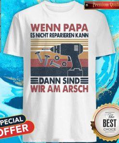 Pro Wenn Papa Es Nicht Reparieren Kann Dann Sind Wir Am Arsch Vintage Shirt