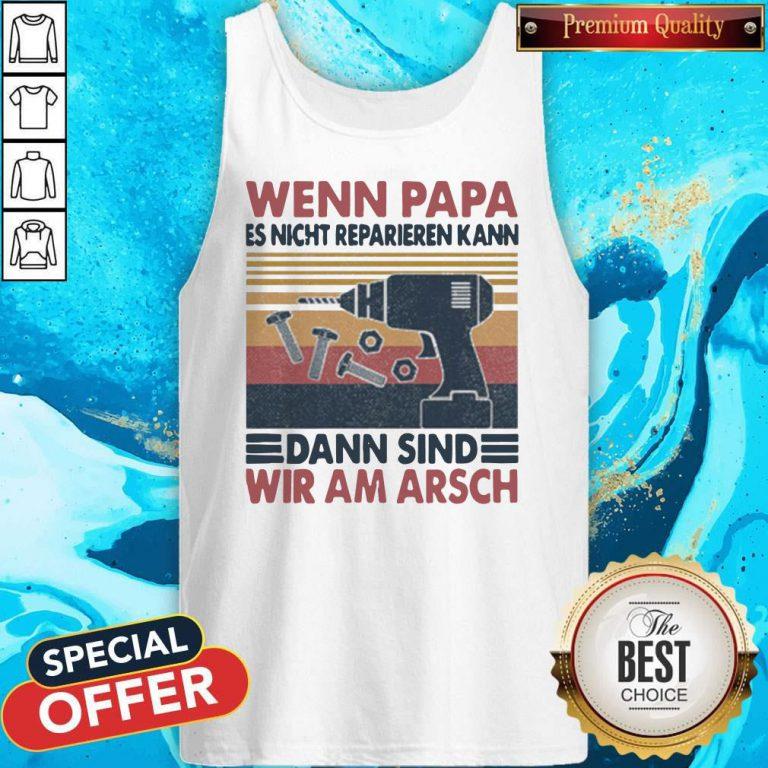 Pro Wenn Papa Es Nicht Reparieren Kann Dann Sind Wir Am Arsch Vintage Tank Top