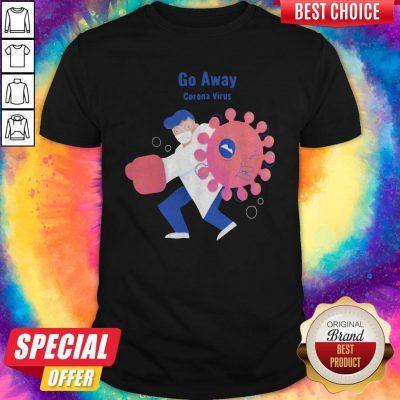 Sweet Doctor I Want Go Away Corona Virus Shirt