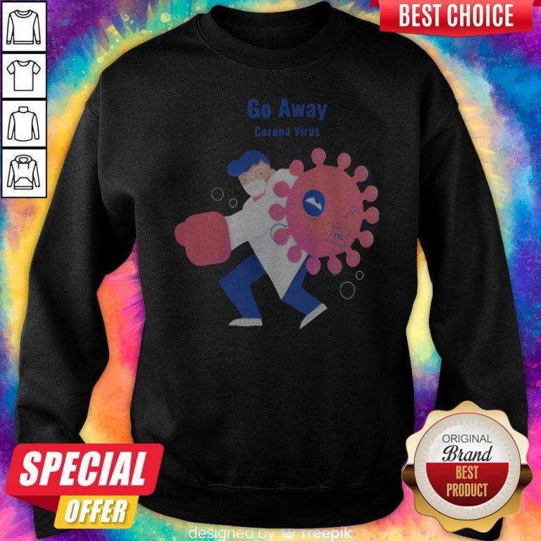 Sweet Doctor I Want Go Away Corona Virus Sweatshirt