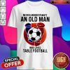Sweet Never Underestimate An Old Man Who Loves Table Football Sunset Shirt