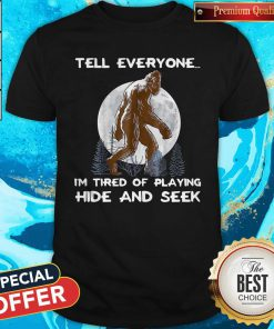 Sweet Tell Everyone I'm Tired Of Playing Hide And Seek Shirt