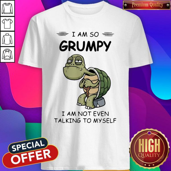 Sweet Turtle I Am So Grumpy I Am Not Even Talking To Myself Shirt
