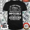 Top As I Have Grown Older I've Learned That Pleasing Everyone Is Impossible Shirt