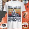 Top Some Grandmas Play Bingo Real Grandmas Ride A Motorcycle Vintage Retro Shirt