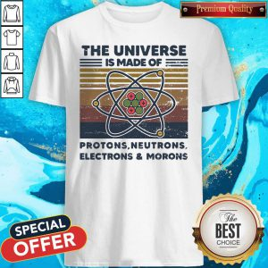 Top The Universe Is Made Of Protons Neutrons Electrons And Morons Vintage Retro Shirt