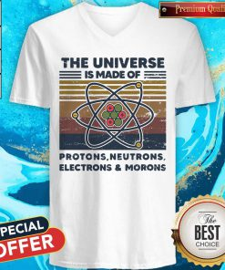 Top The Universe Is Made Of Protons Neutrons Electrons And Morons Vintage Retro V-neck