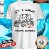 Top Tractor Just A Woman Who Loves Her Farmer Shirt
