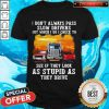 Vip I Don'T Always Pass Slow Drivers But When I Do I Check To See If They Look As Stupid As The Drive Muscle Car Trucker And Sports Car Shirt