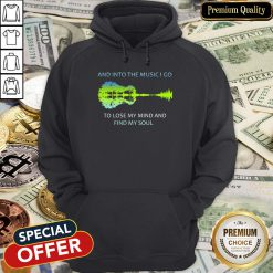 And Into The Music I Go To Lose My Mind And Find My Soul Hoodie