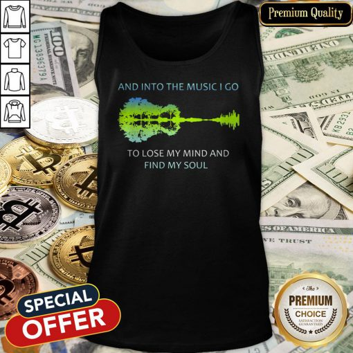 And Into The Music I Go To Lose My Mind And Find My Soul Tank Top