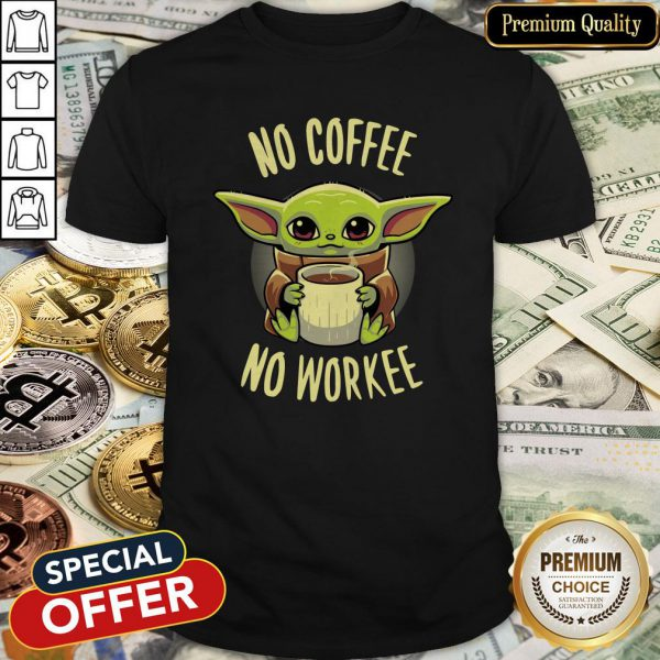 Baby Yoda No Coffee No Workee Shirt