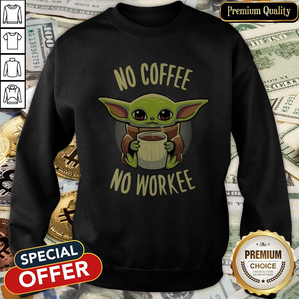 Baby Yoda No Coffee No Workee SweatShirt