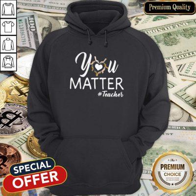 Beautiful You Matter Teacher Hoodie