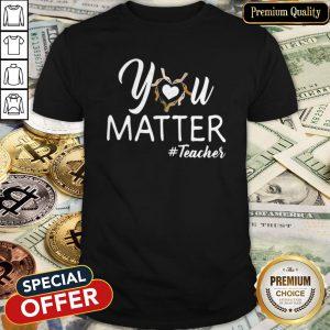 Beautiful You Matter Teacher Shirt