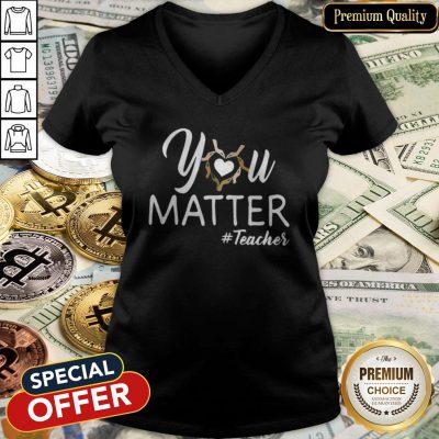 Beautiful You Matter Teacher V-neck