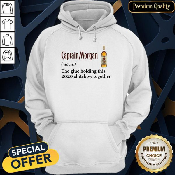 Captain Morgan The Glue Holding This 2020 Shit Show Together Hoodie