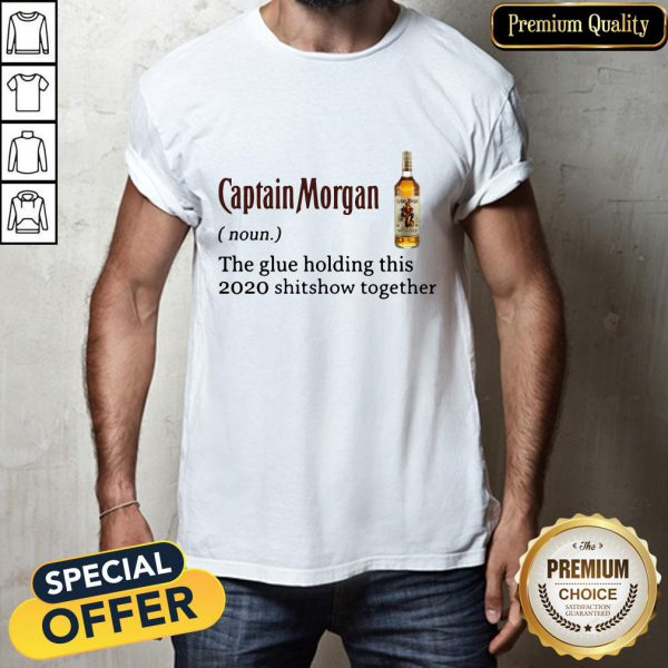 Captain Morgan The Glue Holding This 2020 Shit Show Together Shirt