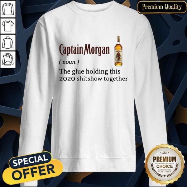 Captain Morgan The Glue Holding This 2020 Shit Show Together SweatShirt