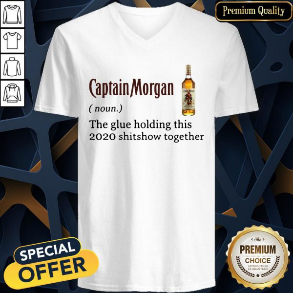 Captain Morgan The Glue Holding This 2020 Shit Show Together V-neck