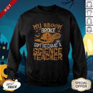 Halloween Witch My Broom Broke So I Became A Science Teacher SweatShirt