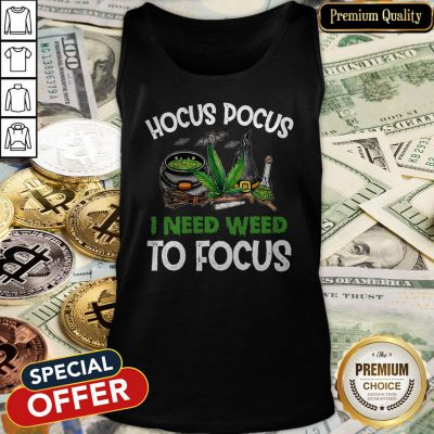 Hocus Pocus I Need Weed To Focus Tank Top